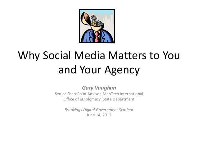 Why Social Media Matters to You       and Your Agency                     Gary Vaughan       Senior SharePoint Advisor, Ma...