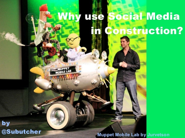 Why use Social Media  in Construction? Muppet Mobile Lab by  Jurvetson by  @ Subutcher
