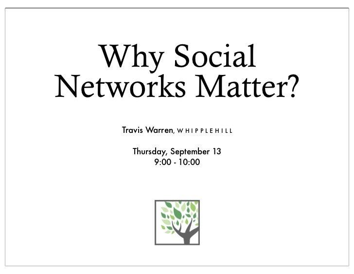 Why SocialNetworks Matter?    Travis Warren, W H I P P L E H I L L       Thursday, September 13             9:00 - 10:00
