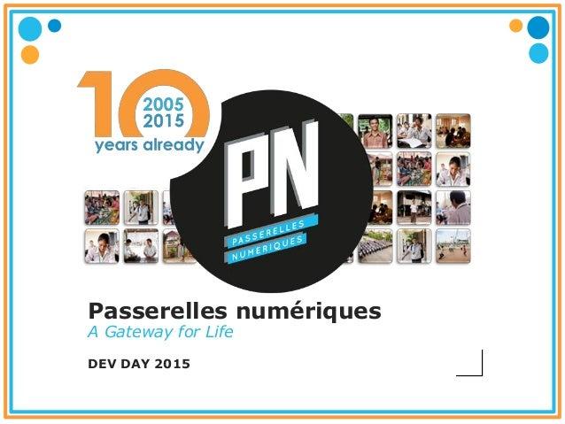 Passerelles numériques DEV DAY 2015 A Gateway for Life