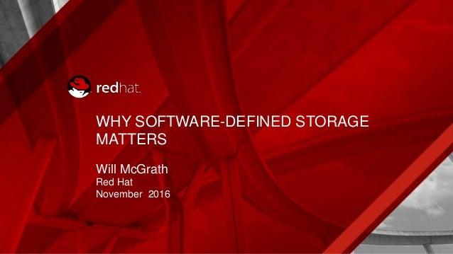 WHY SOFTWARE-DEFINED STORAGE MATTERS Will McGrath Red Hat November 2016