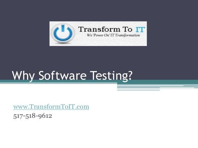 Why Software Testing? www.TransformToIT.com 517-518-9612