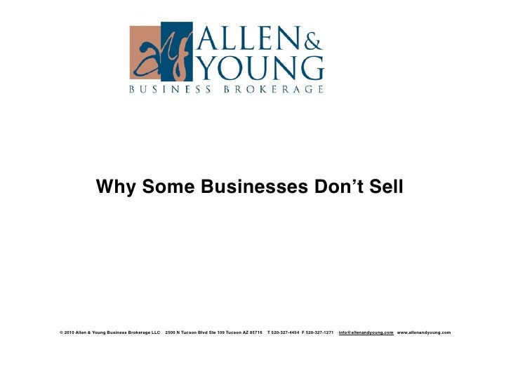 Why Some Businesses Don't Sell     © 2010 Allen & Young Business Brokerage LLC   2500 N Tucson Blvd Ste 109 Tucson AZ 8571...