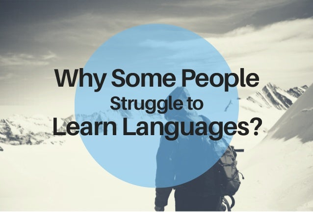 WhySomePeople Struggleto LearnLanguages?