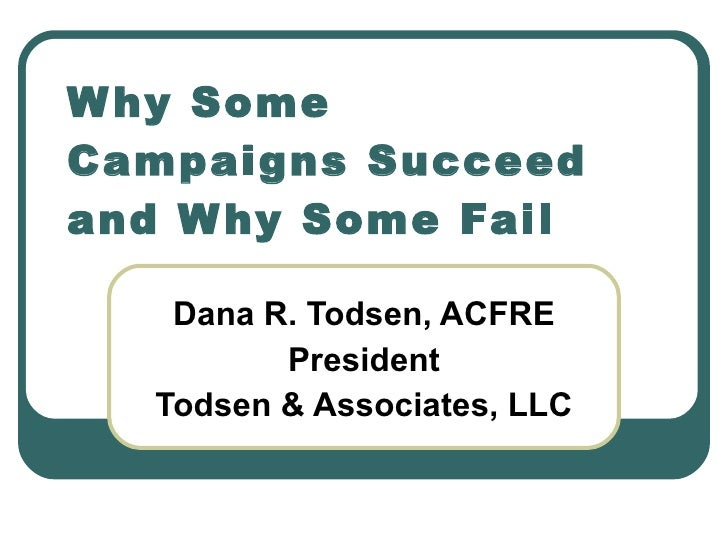 Dana R. Todsen, ACFRE President Todsen & Associates, LLC Why Some Campaigns Succeed and Why Some Fail