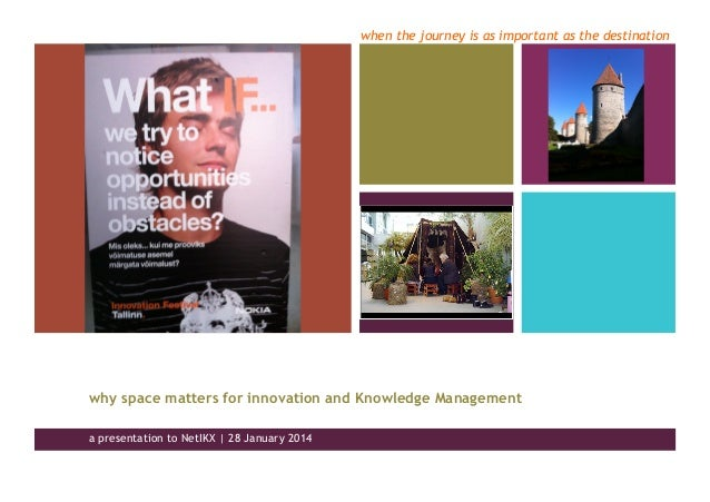 when the journey is as important as the destination why space matters for innovation and Knowledge Management a presentati...