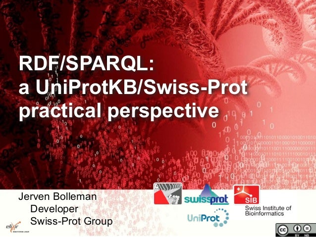 RDF/SPARQL: a UniProtKB/Swiss-Prot practical perspective Jerven Bolleman Developer Swiss-Prot Group