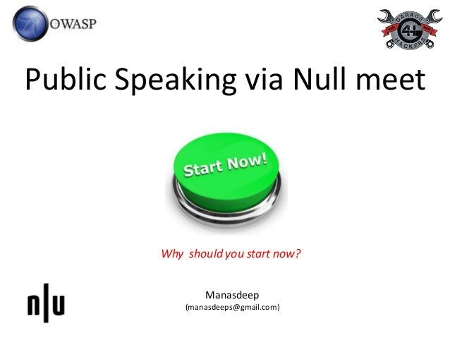 Public Speaking via Null meet Why should you start now? Manasdeep (manasdeeps@gmail.com)