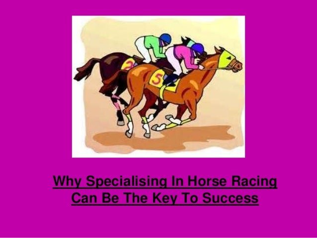 Why Specialising In Horse Racing Can Be The Key To Success