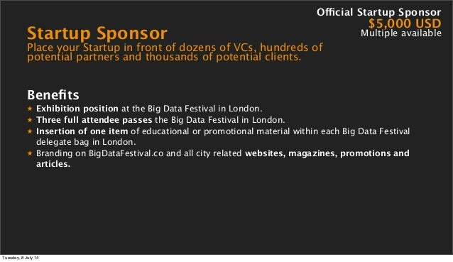 Startup Sponsor Place your Startup in front of dozens of VCs, hundreds of potential partners and thousands of potential cl...