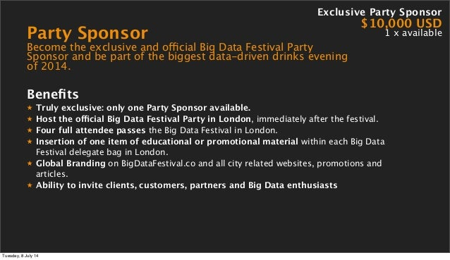 Party Sponsor Become the exclusive and official Big Data Festival Party Sponsor and be part of the biggest data-driven dri...