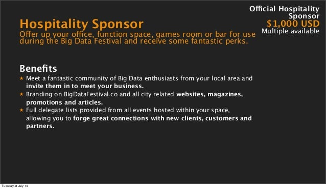 Hospitality Sponsor Offer up your office, function space, games room or bar for use during the Big Data Festival and recei...