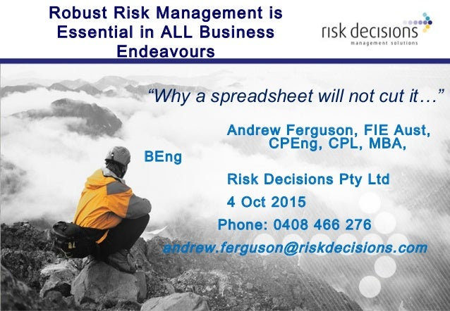 "Robust Risk Management is Essential in ALL Business Endeavours ""Why a spreadsheet will not cut it…"" Andrew Ferguson, FIE A..."