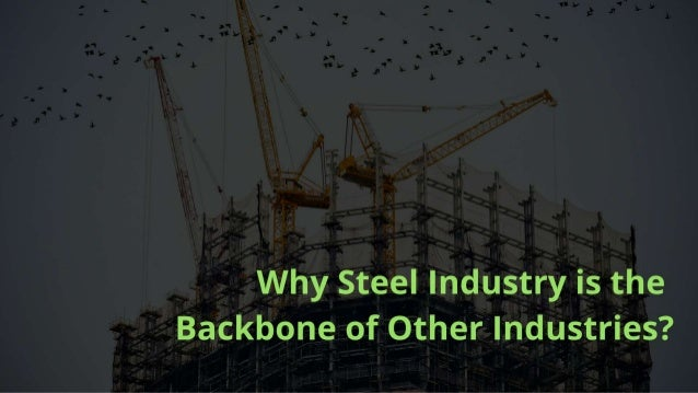 Why steel industry is the backbone of other industries
