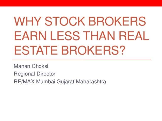 WHY STOCK BROKERSEARN LESS THAN REALESTATE BROKERS?Manan ChoksiRegional DirectorRE/MAX Mumbai Gujarat Maharashtra