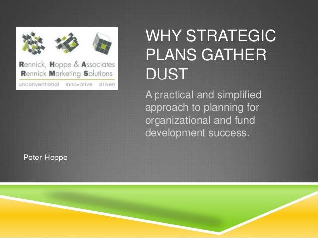 WHY STRATEGIC              PLANS GATHER              DUST              A practical and simplified              approach to...