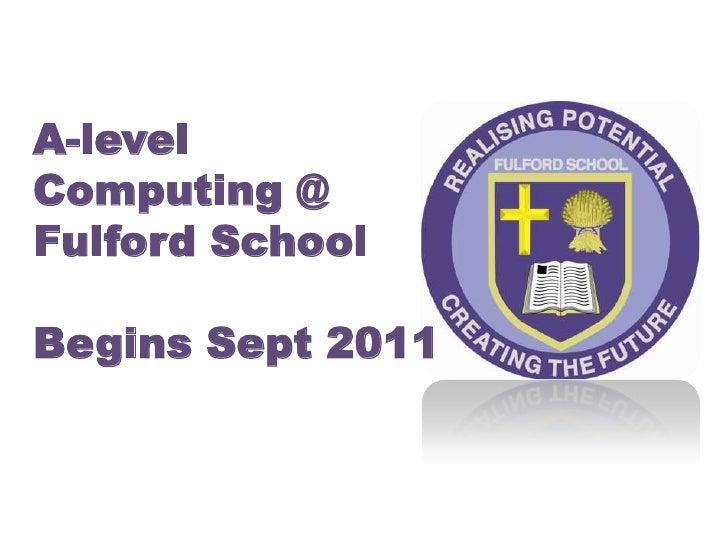 A-level Computing @Fulford SchoolBegins Sept 2011<br />