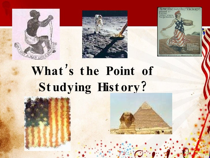 essay on why study history Why study history article analysis julia mcneill write an essay (200-400 words) based on the article include a summary of article, as well as major points made by.
