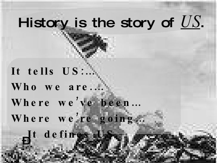why study history History, however, is the study of the past given all the demands that press in from living in the present and anticipating what is yet to come, why bother with what has been given all the desirable and available branches of knowledge, why insist—as most american educational programs do—on a good bit of history.