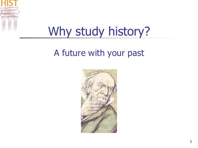 1 why study history a future with your past