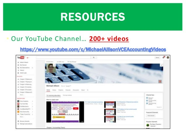 • Our YouTube Channel… 200+ videos RESOURCES https://www.youtube.com/c/MichaelAllisonVCEAccountingVideos