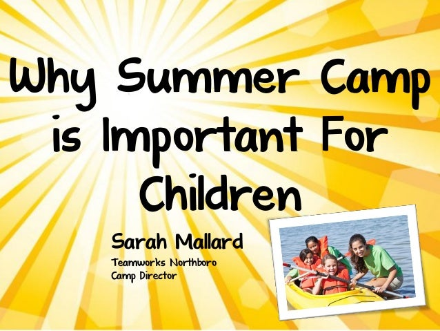 Why Summer Camp is Important For Children Sarah Mallard Teamworks Northboro Camp Director