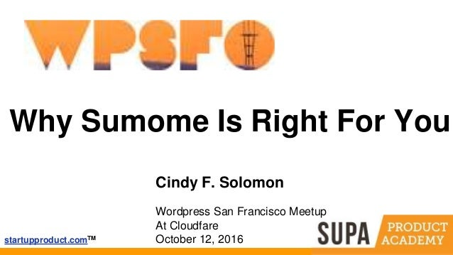 startupproduct.comTM Why Sumome Is Right For You Cindy F. Solomon Wordpress San Francisco Meetup At Cloudfare October 12, ...