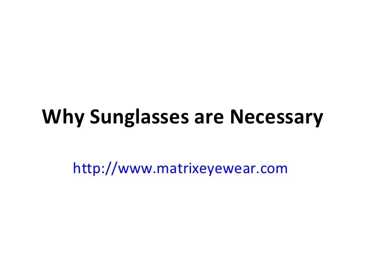 Why Sunglasses are Necessary http://www.matrixeyewear.com