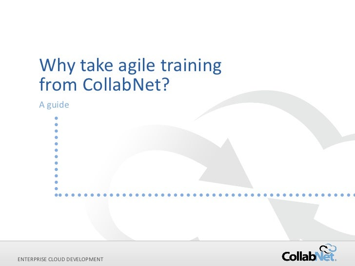 Why take agile training      from CollabNet?      A guideENTERPRISE CLOUD DEVELOPMENT