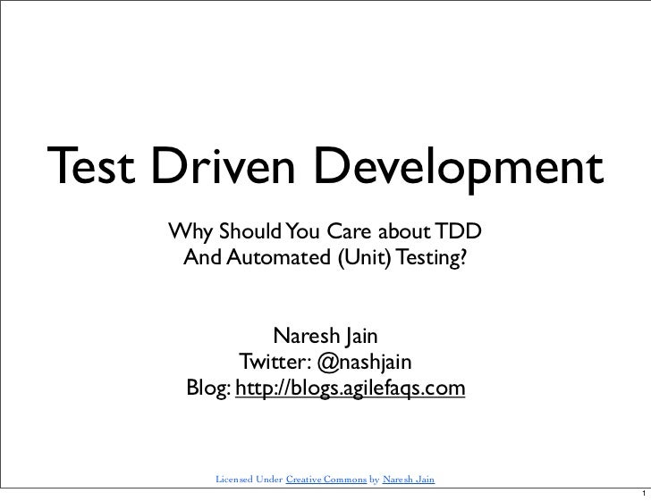 Test Driven Development     Why Should You Care about TDD      And Automated (Unit) Testing?                Naresh Jain   ...