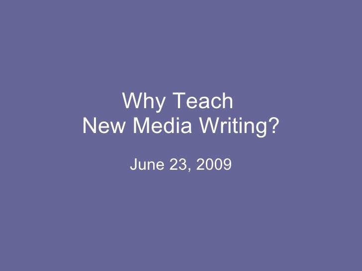 Why Teach  New Media Writing? June 23, 2009