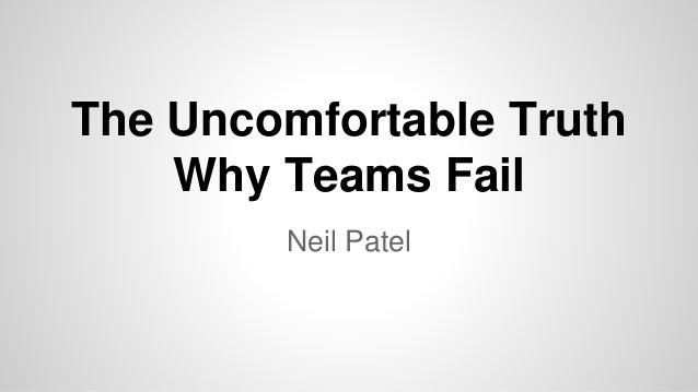 The Uncomfortable Truth Why Teams Fail Neil Patel