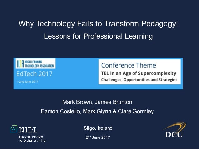 Mark Brown, James Brunton Eamon Costello, Mark Glynn & Clare Gormley Sligo, Ireland 2nd June 2017 Why Technology Fails to ...