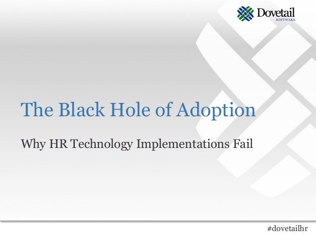 The Black Hole of AdoptionWhy HR Technology Implementations Fail                                         #dovetailhr