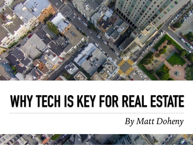 WHY TECH IS KEY FOR REAL ESTATE By Matt Doheny