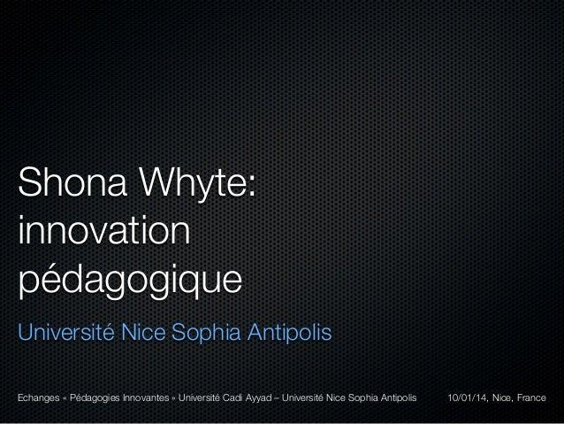 Shona Whyte: innovation pédagogique Université Nice Sophia Antipolis Echanges « Pédagogies Innovantes » Université Cadi Ay...