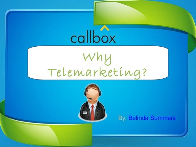 WhyTelemarketing?By: Belinda Summers
