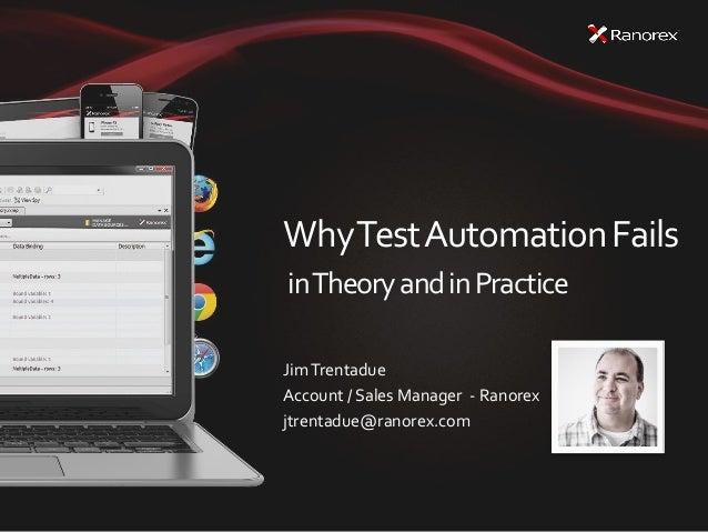 WhyTestAutomationFails inTheoryandinPractice JimTrentadue Account / Sales Manager - Ranorex jtrentadue@ranorex.com