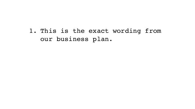 1. This is the exact wording from our business plan. 2. I've seen two of these used already. 3. Are you for hire?