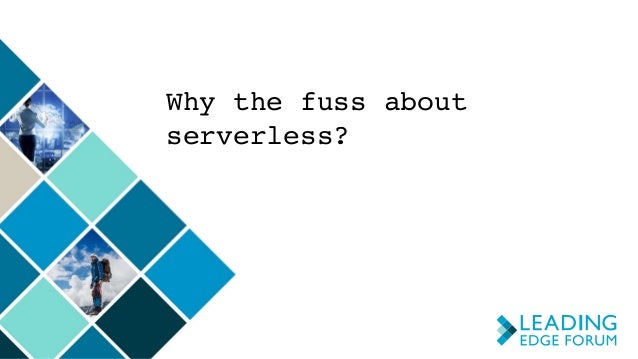 Why the fuss about serverless?