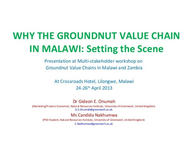 WHY THE GROUNDNUT VALUE CHAININ MALAWI: Setting the ScenePresentation at Multi-stakeholder workshop onGroundnut Value Chai...