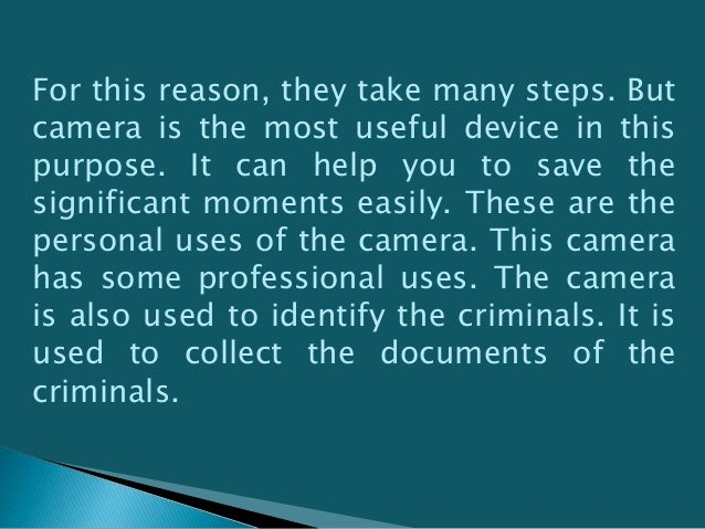 The professional people and the law enforcement authorities need to have the best quality camera. They have to do the seri...