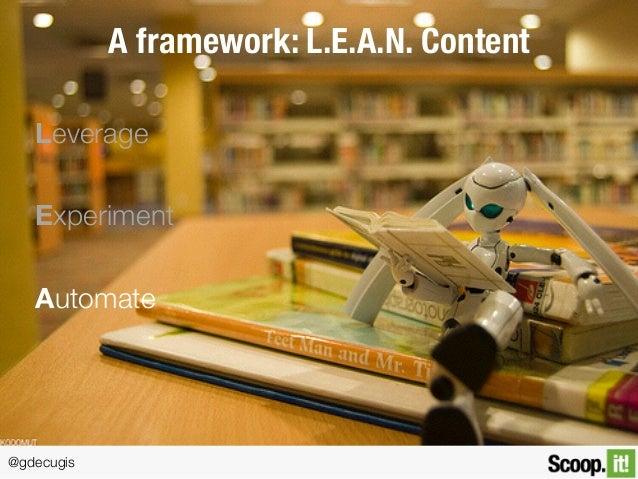 @gdecugis A framework: L.E.A.N. Content Leverage Experiment Automate