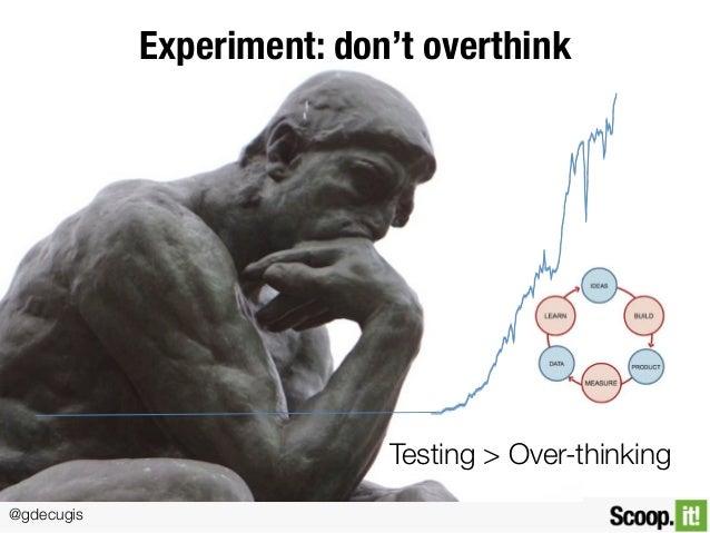 @gdecugis Experiment: don't overthink Testing > Over-thinking