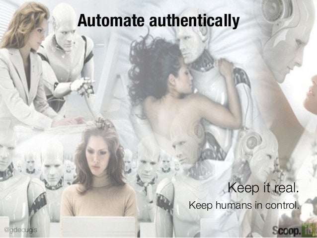 @gdecugis Automate authentically Keep it real. Keep humans in control.