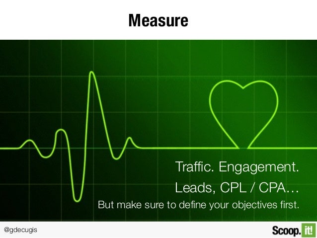 @gdecugis Measure Traffic. Engagement. Leads, CPL / CPA… But make sure to define your objectives first.