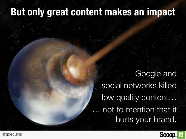 @gdecugis But only great content makes an impact Google and social networks killed low quality content… … not to mention t...
