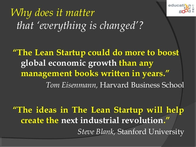 entrepreneurship why the lean startup changes Lean startup basics - evidence based entrepreneurship 9,114 views share like download steve blank and alex osterwald's work with lean startup, lean launchpad make small changes fast (hours, not weeks to get into production.