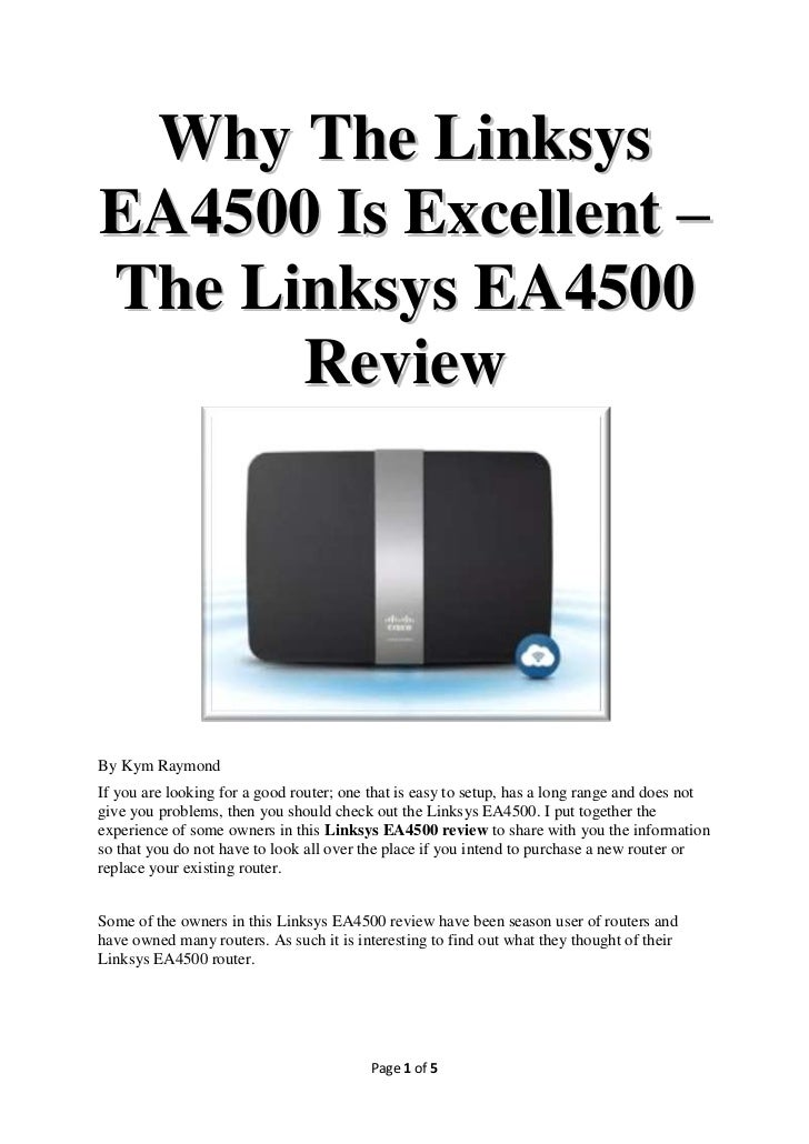 Why The LinksysEA4500 Is Excellent –The Linksys EA4500      ReviewBy Kym RaymondIf you are looking for a good router; one ...