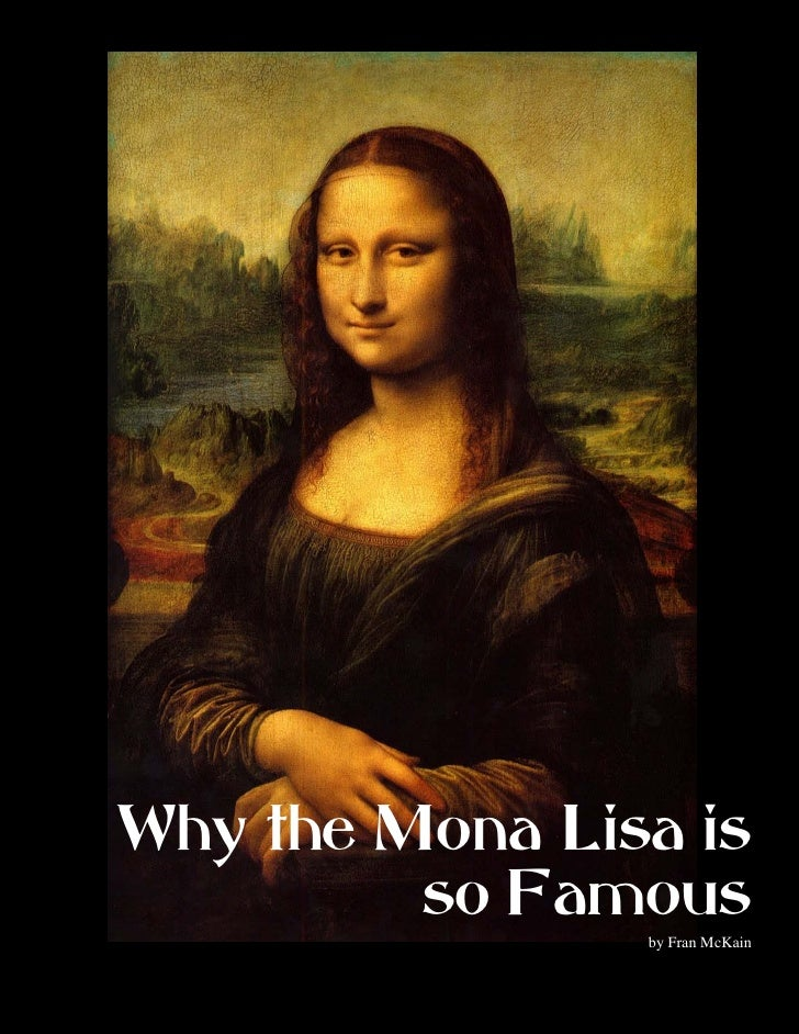 Why the Mona Lisa is         so Famous                by Fran McKain